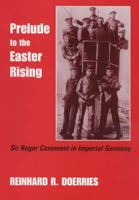 Prelude to the Easter Rising: Sir Roger Casement in Imperial Germany