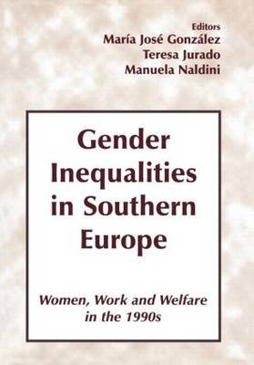 Gender Inequalities in Southern Europe: Women, Work and Welfare in the 1990s