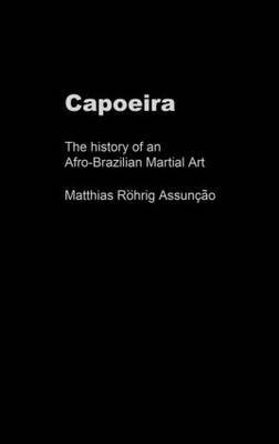 Capoeira HB: The History of an Afro-Brazilian Martial Art