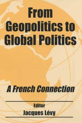From Geopolitics to Global Politics: A French Connection