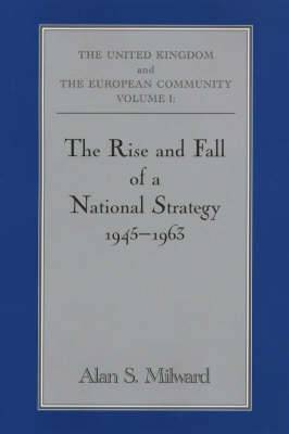 The Rise and Fall of a National Strategy: The UK and the European Community: v. 1