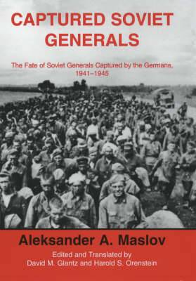 Captured Soviet Generals: The Fate of Soviet Generals Captured in Combat 1941-45