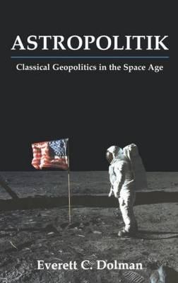Astropolitik: Classical Geopolitics in the Space Age
