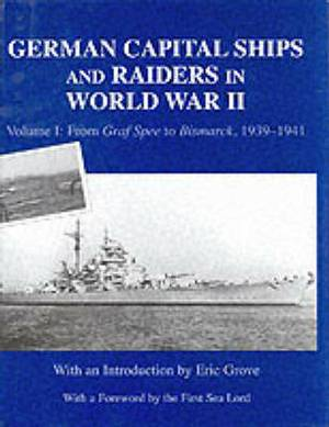 German Capital Ships and Raiders in World War II: Volume 1: From Graf Spee to Bismarck, 1939-1941