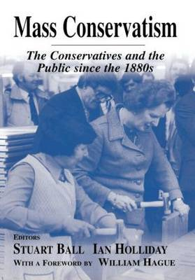 Mass Conservatism: The Conservatives and the Public Since the 1880s