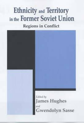 Ethnicity and Territory in the Former Soviet Union: Regions in Conflict