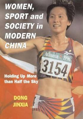 Women, Sport and Society in Modern China: Holding Up More Than Half the Sky