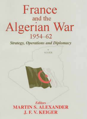 France and the Algerian War, 1954-1962: Strategy, Operations and Diplomacy