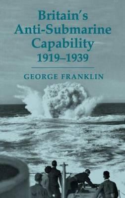 Britain's Anti-Submarine Capability, 1919-1939