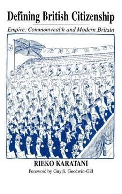 Defining British Citizenship: Empire, Commonwealth and Modern Britain