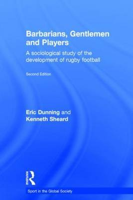 Barbarians, Gentlemen, and Players: A Sociological Study of the Development of Rugby Football