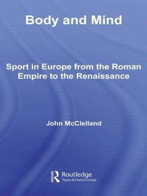 Body and Mind: Sport in Europe from the Roman Empire to the Renaissance