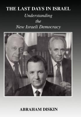 Last Days in Israel: Understanding the New Israeli Democracy