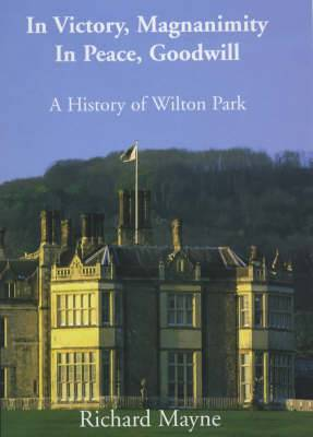 In Victory, Magnanimity in Peace, Goodwill: a History of Wilton Park