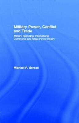 Military Power, Conflict & Trade: Military Spending, International Commerce and Great Power Rivalry