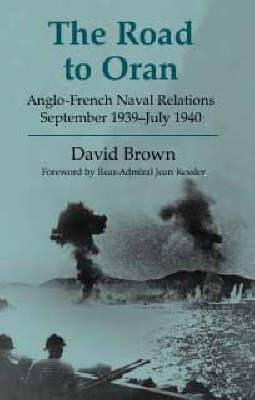 The Road to Oran: Anglo-French Naval Relations, September 1939 - July 1940