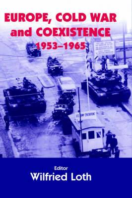 Europe, Cold War and Coexistence, 1955-1965: Cold War and Co-Existence