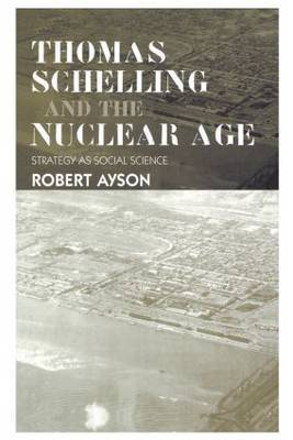 Thomas Schelling and the Nuclear Age: Strategy as Social Science
