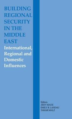 Building Regional Security in the Middle East: International, Regional and Domestic Influences