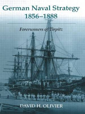German Naval Strategy, 1856-1888: Forerunners to Tirpitz