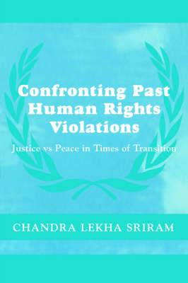 Confronting Past Human Rights Violations: Justice vs. Peace in Times of Transition