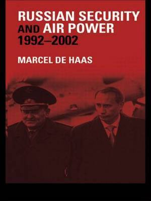 Russian Security and Air Power, 1992-2002: The Development of Russian Security Thinking Under Yeltsin and Putin and its Consequences for the Air Forces