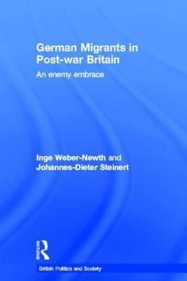 German Migrants in Post-War Britain: An Enemy Embrace