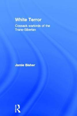 White Terror: Cossack Warlords of the Trans-Siberian