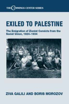 Exiled to Palestine: The Emigration of Soviet Zionist Convicts, 1924-1934