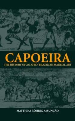 Capoeira: The History of an Afro-Brazilian Martial Art