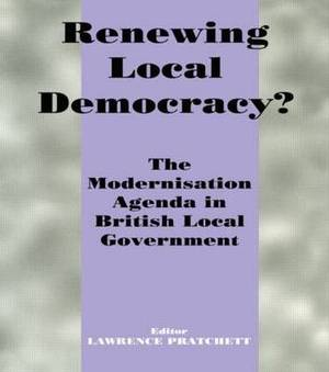 Renewing Local Democracy?: The Modernisation Agenda in British Local Government