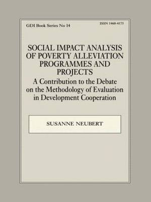 Social Impact Analysis of Poverty Alleviation Programmes and Projects: A Contribution to the Debate on the Methodology of Evaluation in Development Co-Operation