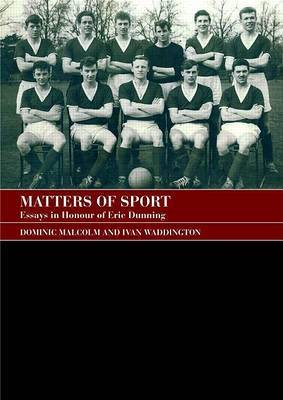 Matters of Sport: Essays in Honour of Eric Dunning