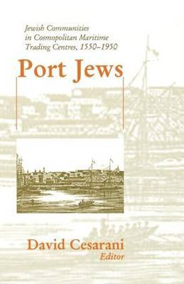 Port Jews: Jewish Communities in Cosmopolitan Maritime Trading Centres, 1550-1950