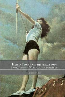 Italian Fascism and the Female Body: Sport, Submissive Women and Strong Mothers