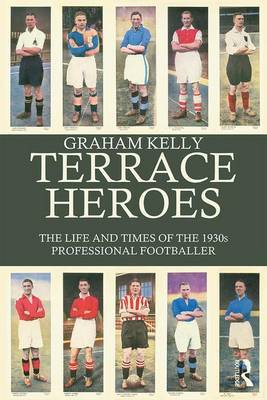 Terrace Heroes: The Life and Times of the 1930s Professional Footballer