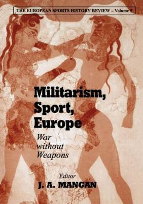 Militarism, Sport, Europe: War Without Weapons