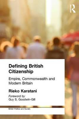 Defining British Citizenship: Empire, Commonwealth and Modern Britain