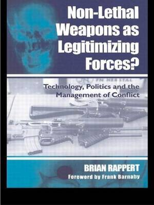 Non-Lethal Weapons as Legitimizing Forces?: Technology, Politics and the Management of Conflict