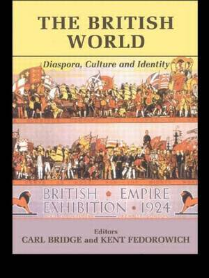 The British World: Diaspora, Culture and Identity