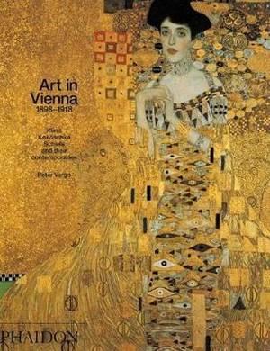 Art in Vienna, 1898-1918: Klimt, Kokoschka, Schiele and Their Contemporaries
