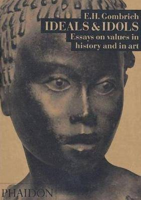 Ideals and Idols: Essays on Values in History and in Art