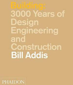 Building: 3,000 Years of Design, Engineering and Construction