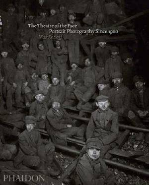 The Theatre of the Face: Portrait Photography Since 1900