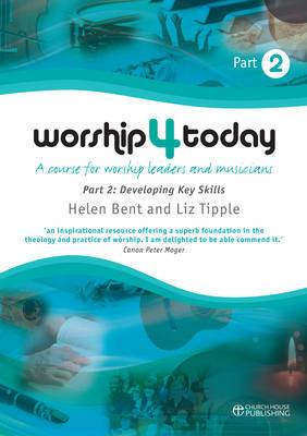 Worship 4 Today: A Course for Worship Leaders and Musicians: Pt. 2
