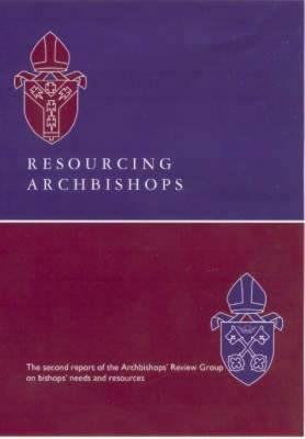 Resourcing Archbishops: The Second Report of the Archbishops' Review Group on Bishops' Needs and Resources
