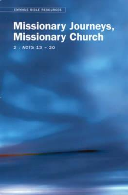 Missionary Journeys, Missionary Church: Acts 13-20