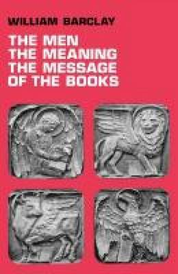 The Men, the Meaning, the Message of the Books: A Series of New Testament Studies