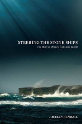 Steering the Stone Ships: A Story of Orkney Kirks and People