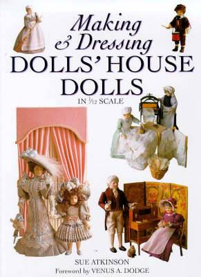 Making and Dressing Dolls' House Dolls: In 1/12 Scale